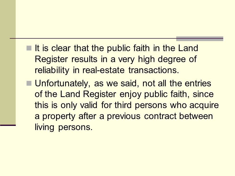 It is clear that the public faith in the Land Register results in a very high degree of reliability in real-estate transactions. Unfortunately, as we