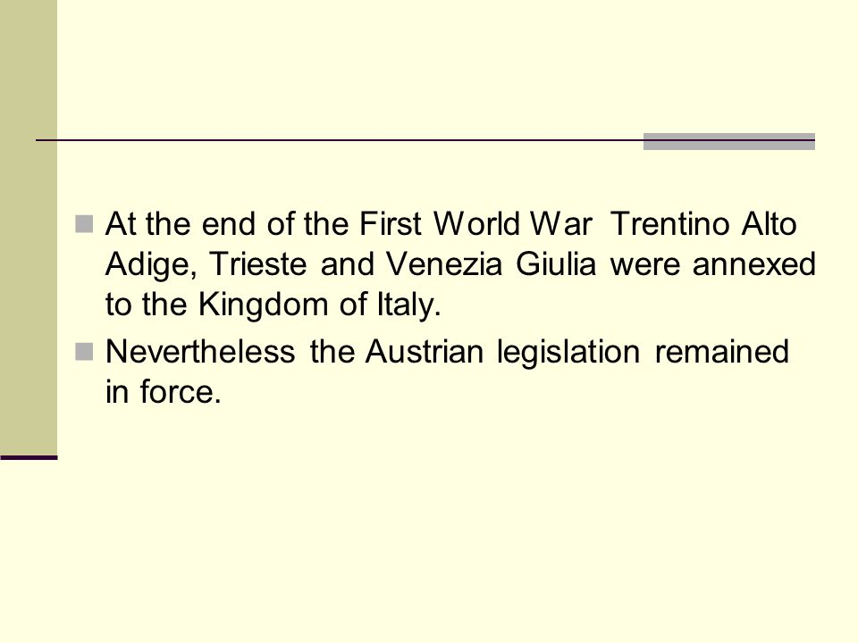At the end of the First World War Trentino Alto Adige, Trieste and Venezia Giulia were annexed to the Kingdom of Italy. Nevertheless the Austrian legi