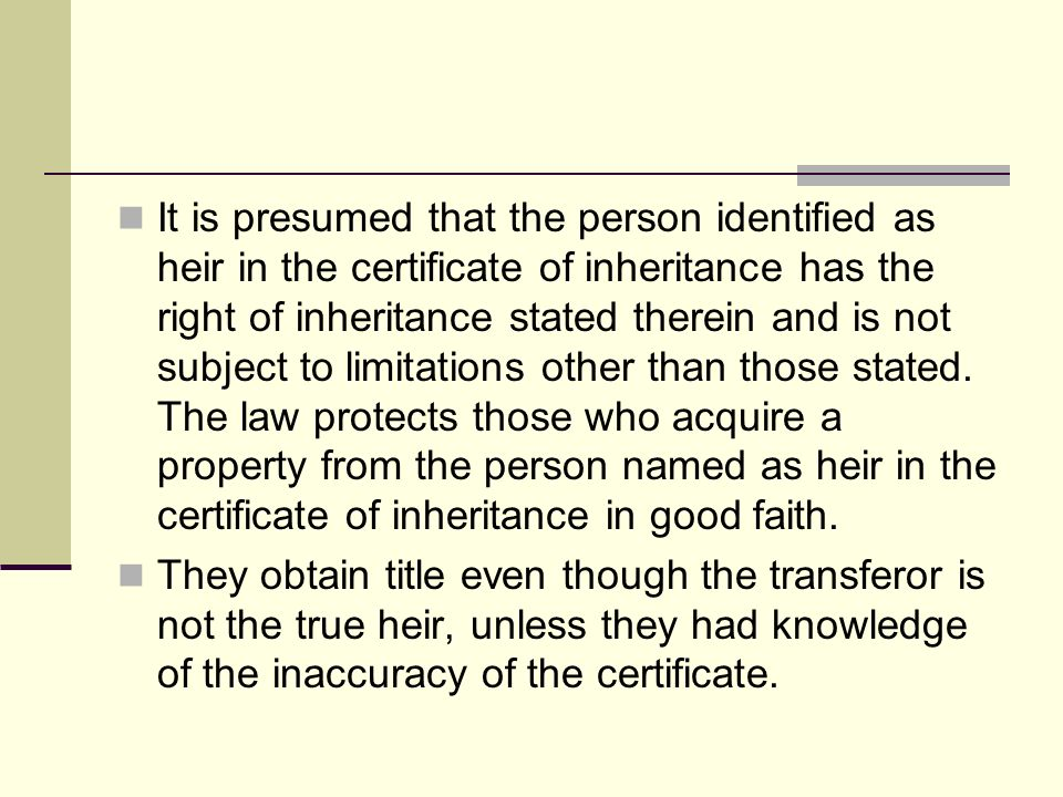 It is presumed that the person identified as heir in the certificate of inheritance has the right of inheritance stated therein and is not subject to