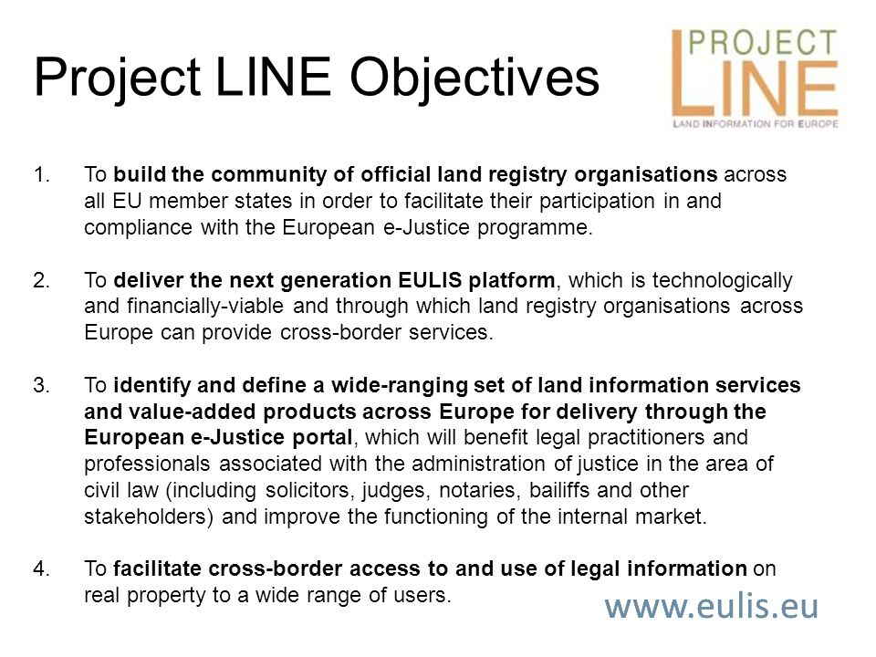 1.To build the community of official land registry organisations across all EU member states in order to facilitate their participation in and compliance with the European e-Justice programme.