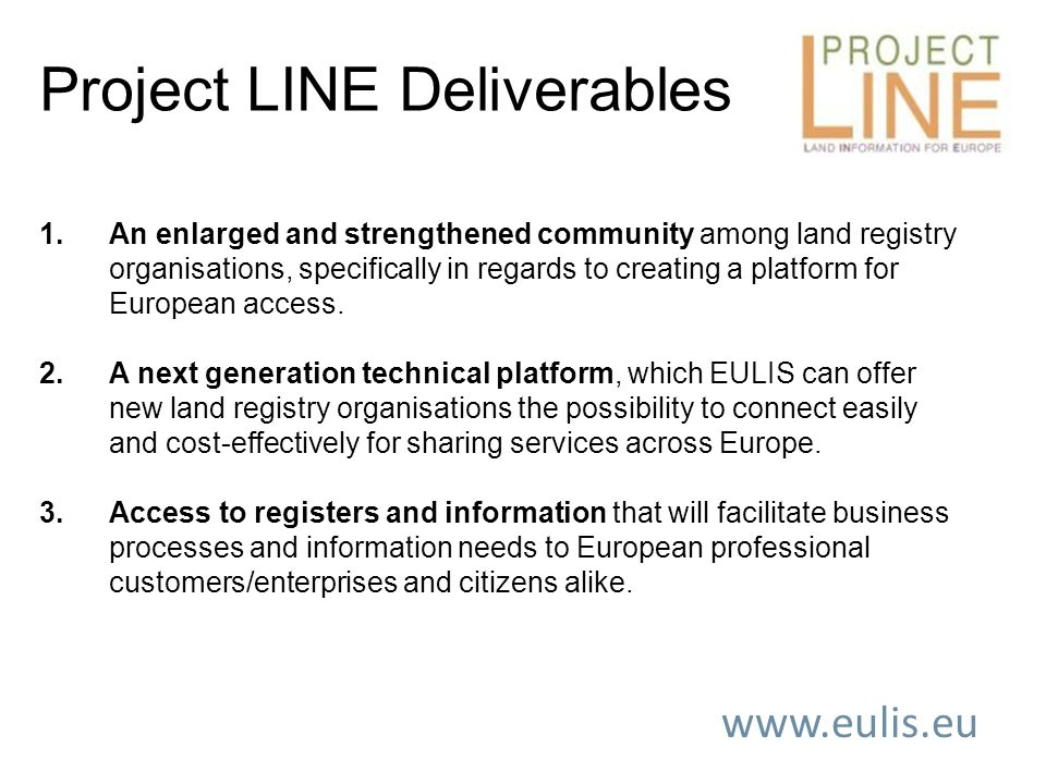 www.eulis.eu 1.An enlarged and strengthened community among land registry organisations, specifically in regards to creating a platform for European access.