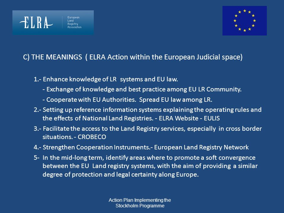 C) THE MEANINGS ( ELRA Action within the European Judicial space) 1.- Enhance knowledge of LR systems and EU law. - Exchange of knowledge and best pra