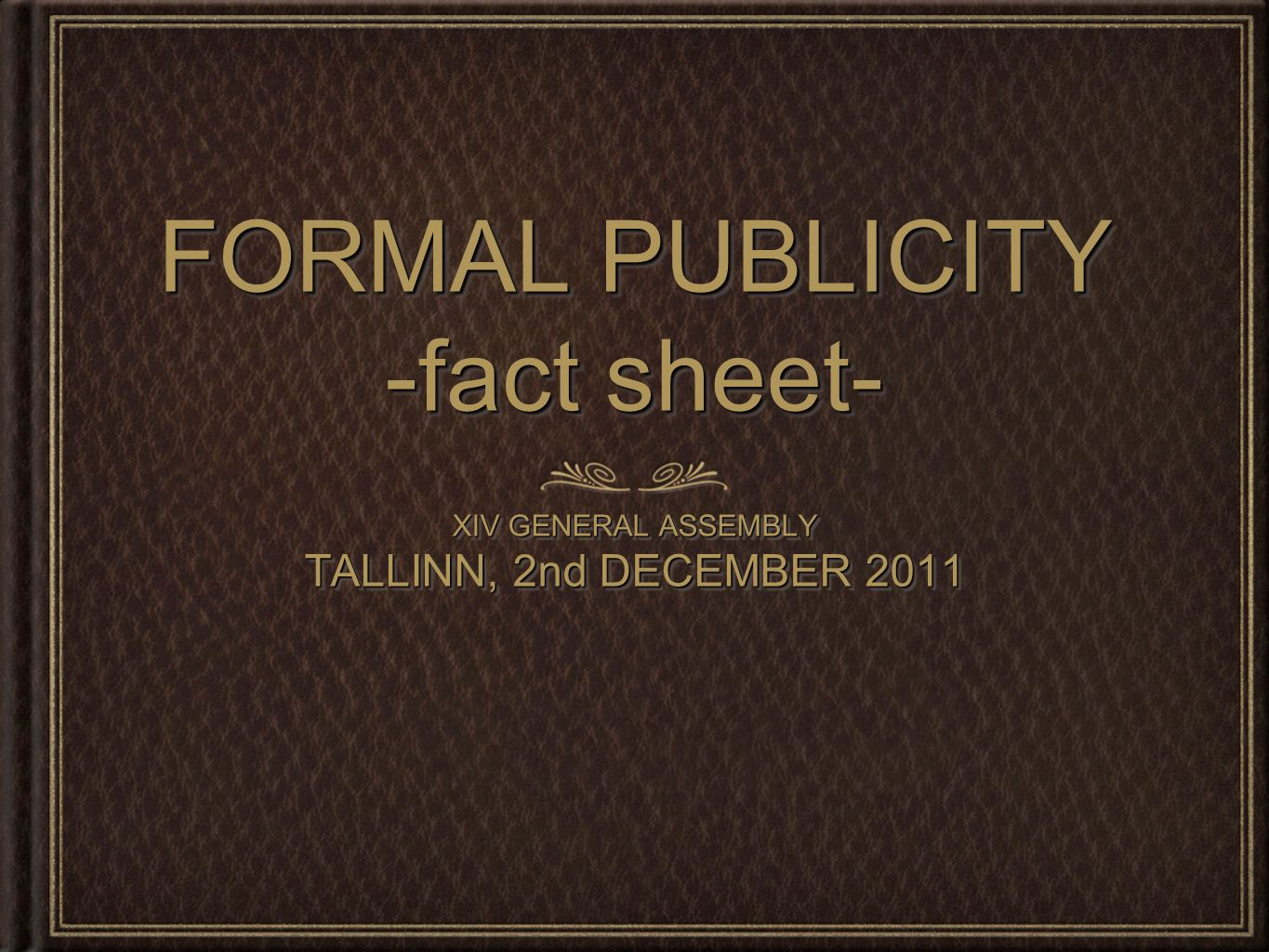FORMAL PUBLICITY -fact sheet- XIV GENERAL ASSEMBLY TALLINN, 2nd DECEMBER 2011 XIV GENERAL ASSEMBLY TALLINN, 2nd DECEMBER 2011