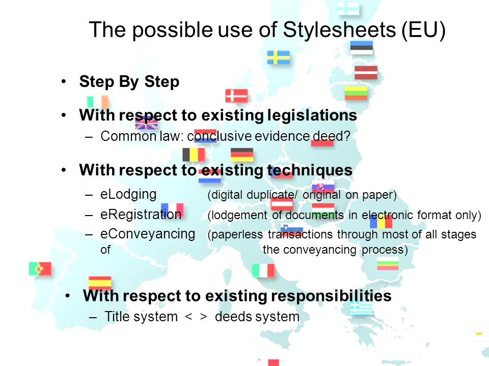 The possible use of Stylesheets (EU) Step By Step With respect to existing legislations –Common law: conclusive evidence deed? With respect to existin