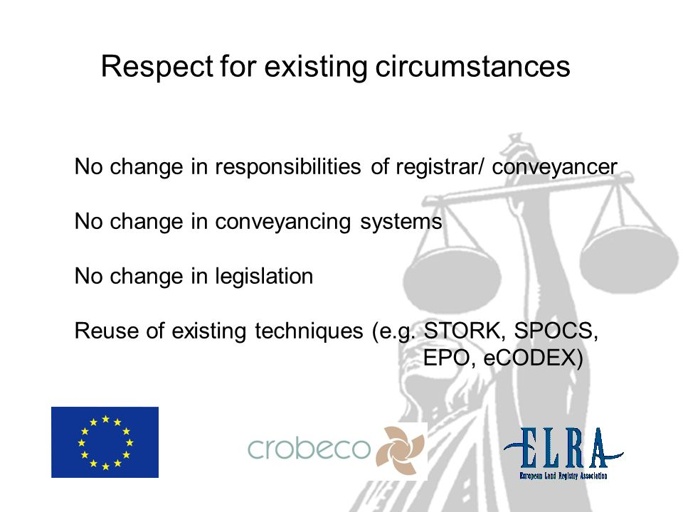 Respect for existing circumstances No change in responsibilities of registrar/ conveyancer No change in conveyancing systems No change in legislation
