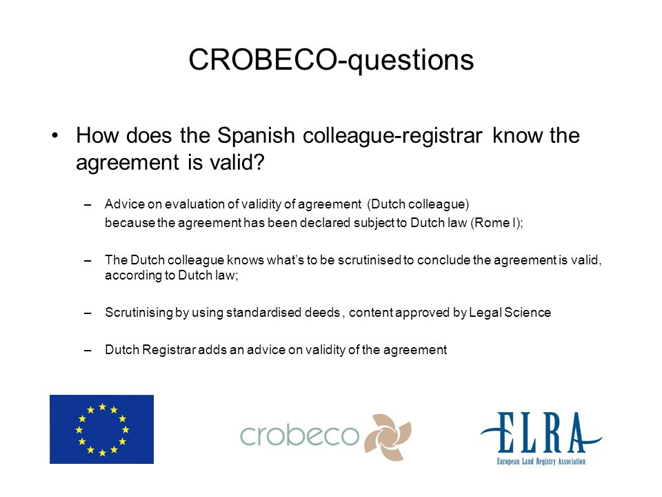 CROBECO-questions How does the Spanish colleague-registrar know the agreement is valid? –Advice on evaluation of validity of agreement (Dutch colleagu