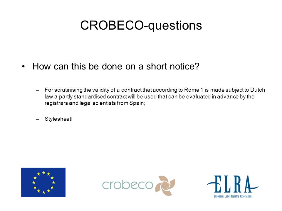 CROBECO-questions How can this be done on a short notice? –For scrutinising the validity of a contract that according to Rome 1 is made subject to Dut