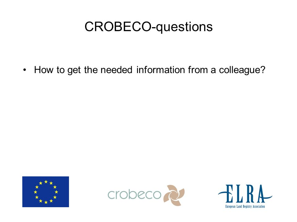 CROBECO-questions How to get the needed information from a colleague?
