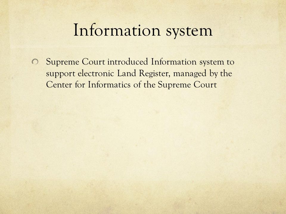 Information system Supreme Court introduced Information system to support electronic Land Register, managed by the Center for Informatics of the Supreme Court