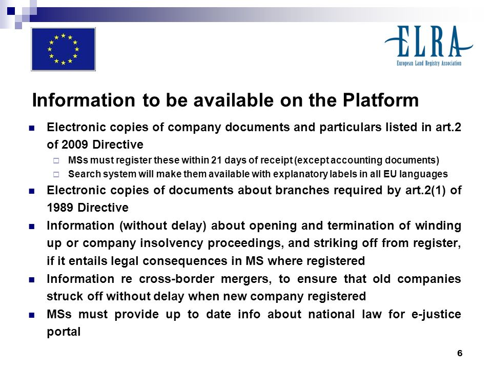 7 Foreign branches Register of branch must ensure that it receives from the platform, without delay, info about winding up/insolvency/striking off of parent company So that branches are struck off without undue delay when parent dissolved or struck off Except if striking off of parent is a formality because of change in legal form of company, merger or division, or cross border transfer of registered office Branches, like companies, to have a unique identifier