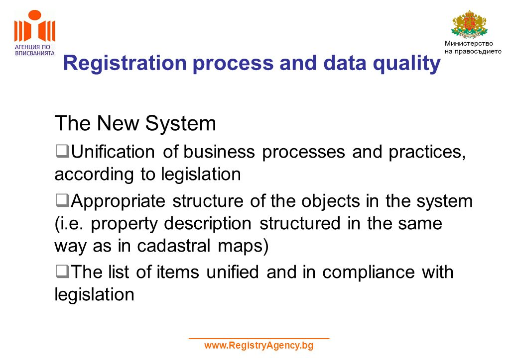 ___________________________ www.RegistryAgency.bg The New System Unification of business processes and practices, according to legislation Appropriate structure of the objects in the system (i.e.