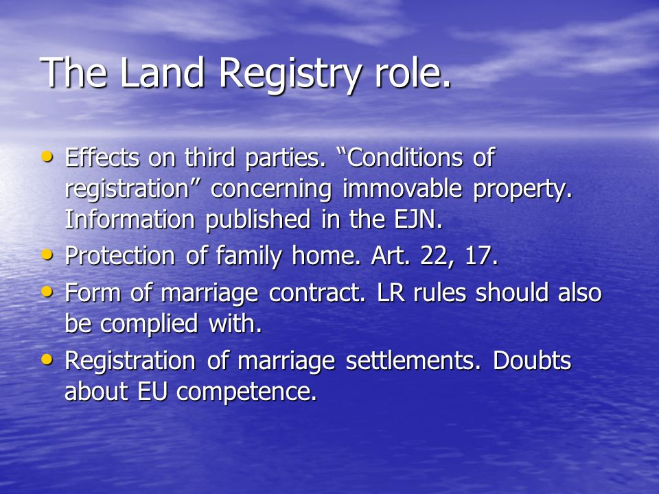 The Land Registry role. Effects on third parties. Conditions of registration concerning immovable property. Information published in the EJN. Effects