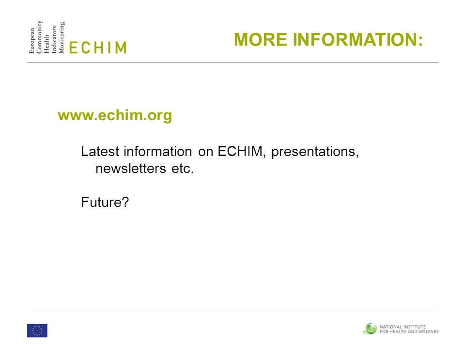 MORE INFORMATION:   Latest information on ECHIM, presentations, newsletters etc.