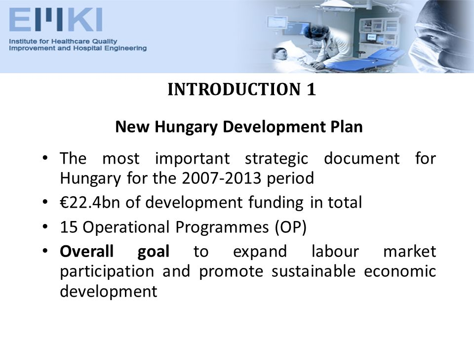 INTRODUCTION 1 New Hungary Development Plan The most important strategic document for Hungary for the period 22.4bn of development funding in total 15 Operational Programmes (OP) Overall goal to expand labour market participation and promote sustainable economic development