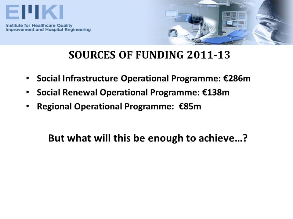 SOURCES OF FUNDING Social Infrastructure Operational Programme: 286m Social Renewal Operational Programme: 138m Regional Operational Programme: 85m But what will this be enough to achieve…