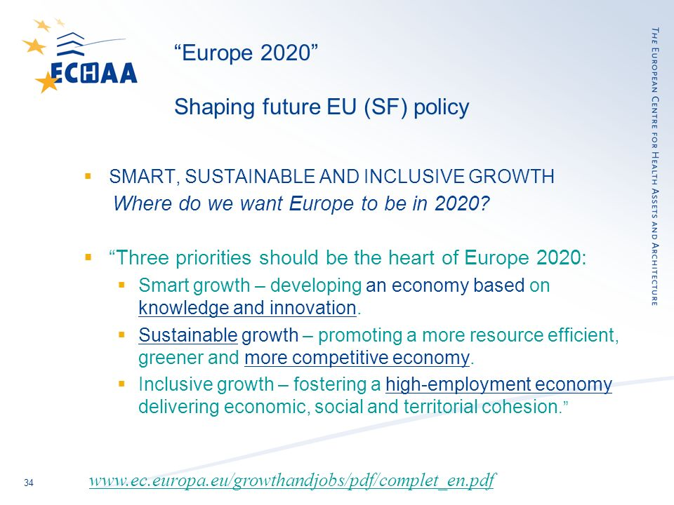 34 Europe 2020 Shaping future EU (SF) policy SMART, SUSTAINABLE AND INCLUSIVE GROWTH Where do we want Europe to be in 2020.