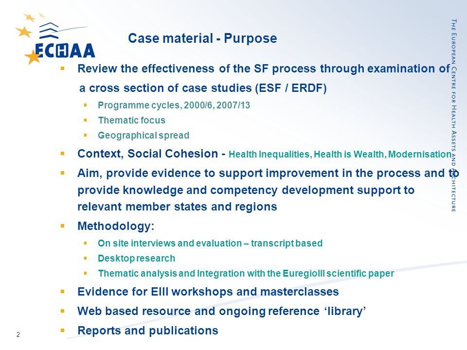 2 Case material - Purpose Review the effectiveness of the SF process through examination of a cross section of case studies (ESF / ERDF) Programme cyc