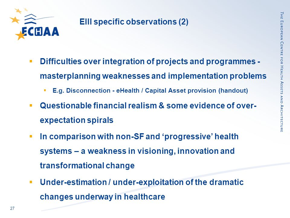 27 EIII specific observations (2) Difficulties over integration of projects and programmes - masterplanning weaknesses and implementation problems E.g
