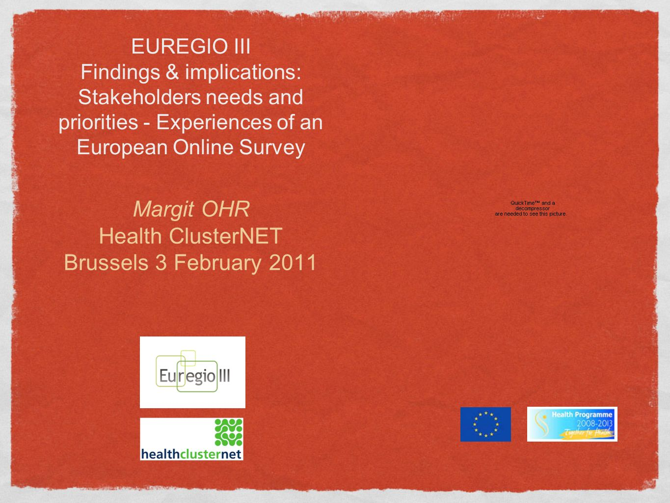 EUREGIO III Findings & implications: Stakeholders needs and priorities - Experiences of an European Online Survey Margit OHR Health ClusterNET Brussel