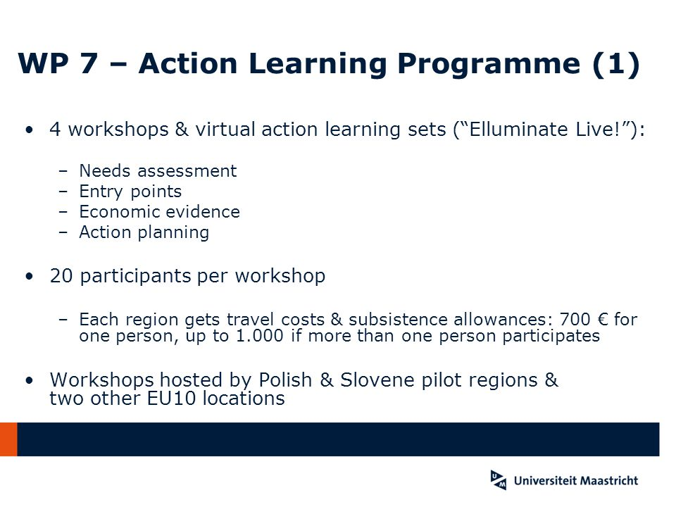 WP 7 – Action Learning Programme (1) 4 workshops & virtual action learning sets (Elluminate Live!): –Needs assessment –Entry points –Economic evidence