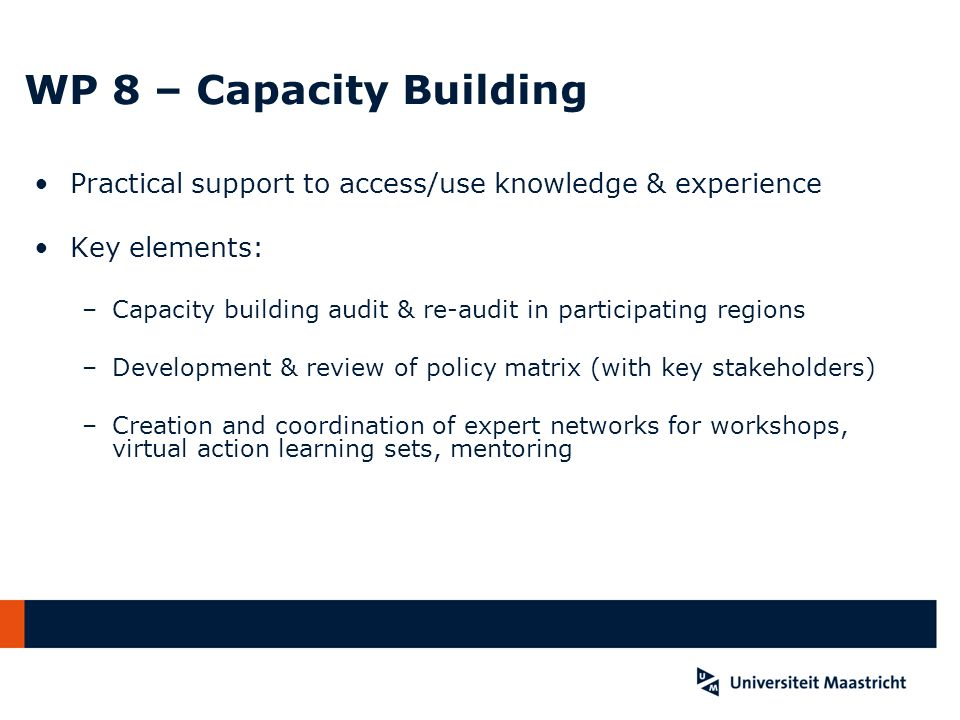 WP 8 – Capacity Building Practical support to access/use knowledge & experience Key elements: –Capacity building audit & re-audit in participating reg