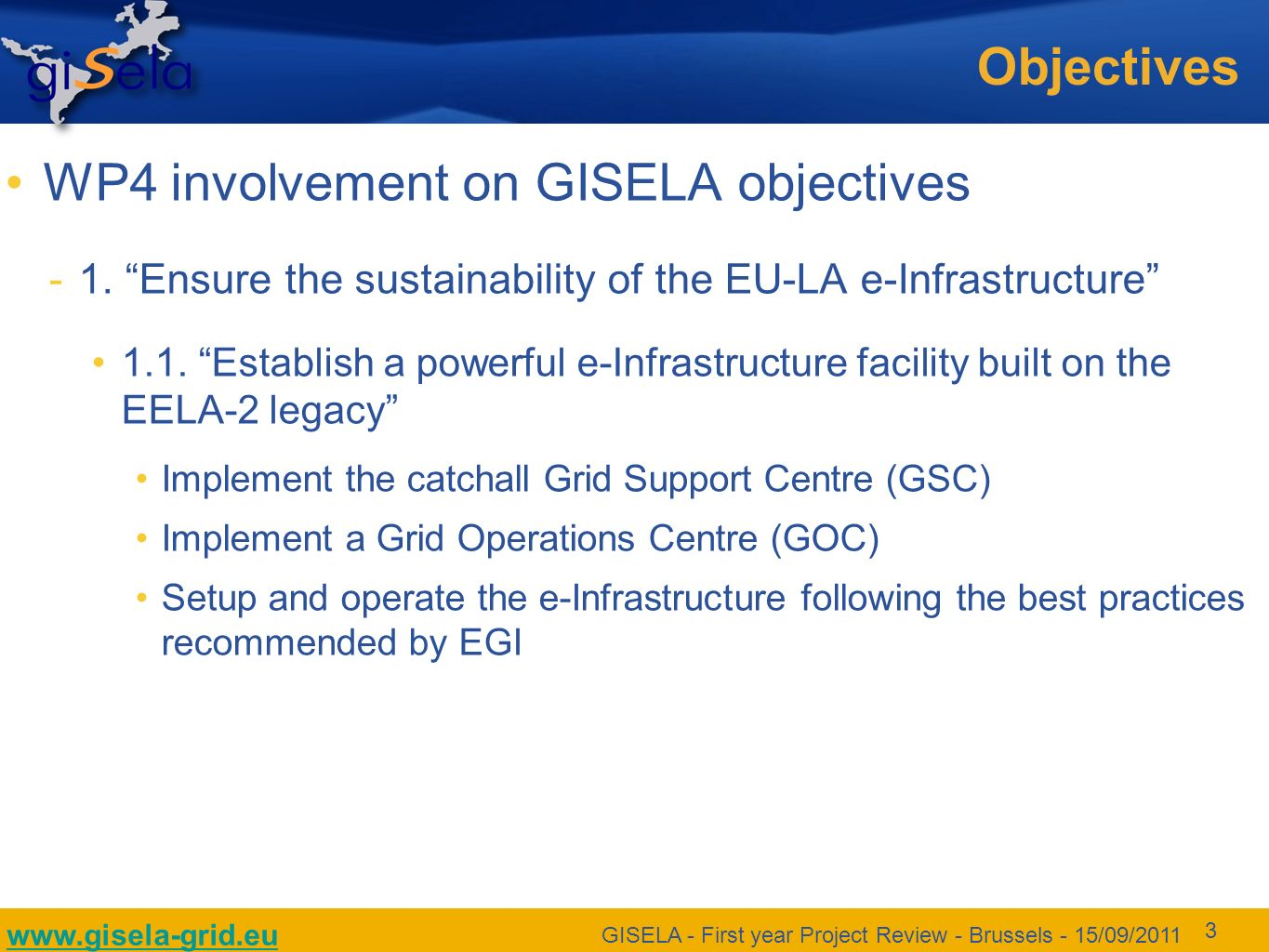 www.gisela-grid.eu GISELA - First year Project Review - Brussels - 15/09/2011 3 Objectives WP4 involvement on GISELA objectives 1.