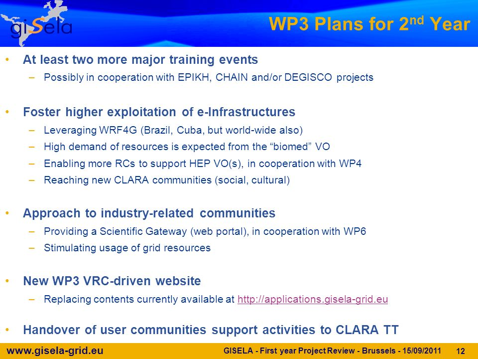 www.gisela-grid.eu GISELA - First year Project Review - Brussels - 15/09/2011 12 WP3 Plans for 2 nd Year At least two more major training events –Poss