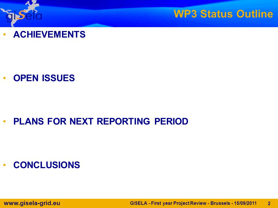 www.gisela-grid.eu GISELA - First year Project Review - Brussels - 15/09/2011 2 WP3 Status Outline ACHIEVEMENTS OPEN ISSUES PLANS FOR NEXT REPORTING PERIOD CONCLUSIONS