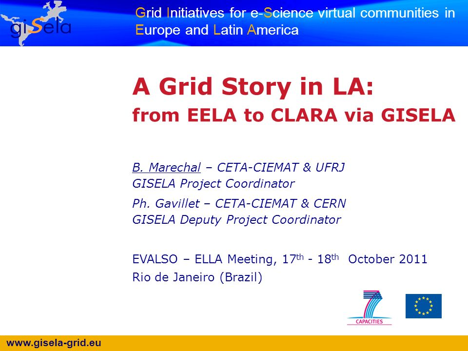 www.gisela-grid.eu 22 Outlook Current GISELA e-infrastructure (result of 6 years of efforts) –already installed –supported by institutions (RCs & ROCs) and EC (Core services at continental level) –an example of minimum model for long-term sustainability GISELA developing / deploying new Cloud services for OurGrid (WP6 task) GISELA and CLARA eagerly waiting for the Cloud Strategy announced for 2012 at the EGI Technical Forum – Lyon – 20/09/2011 (K.