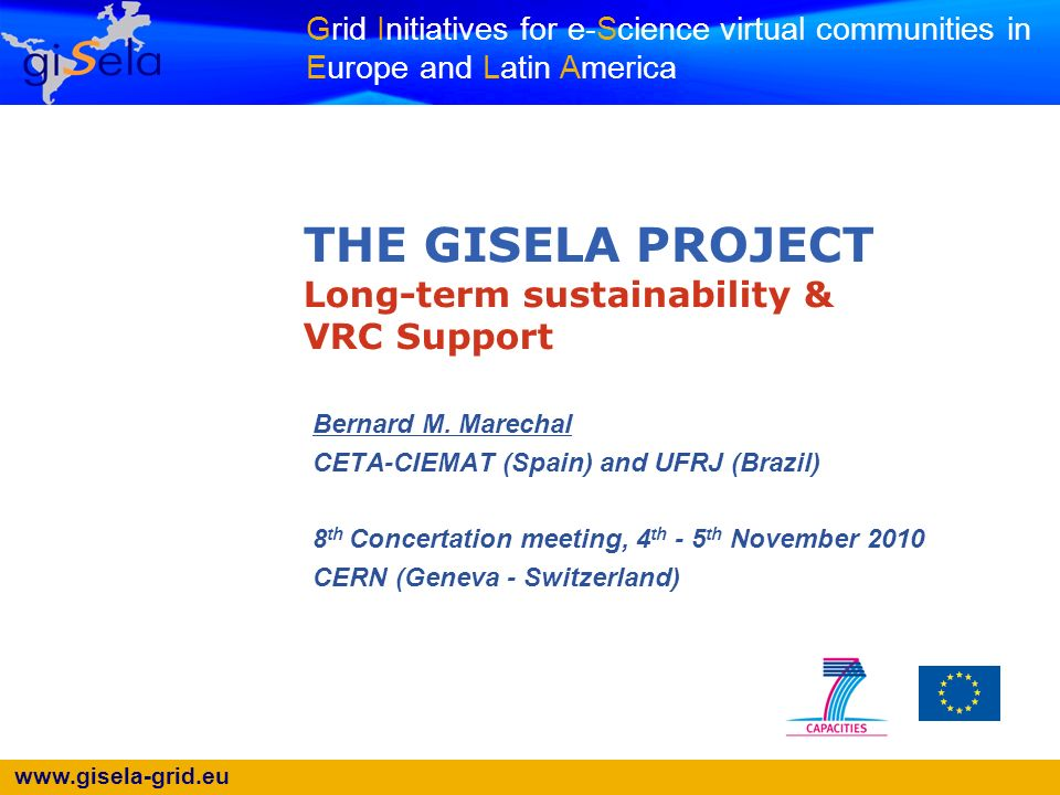 www.gisela-grid.eu Grid Initiatives for e-Science virtual communities in Europe and Latin America THE GISELA PROJECT Long-term sustainability & VRC Su