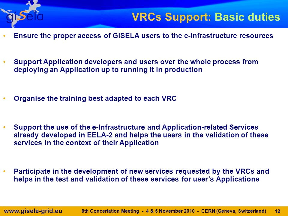www.gisela-grid.eu Ensure the proper access of GISELA users to the e-Infrastructure resources VRCs Support: Basic duties 12 8th Concertation Meeting -