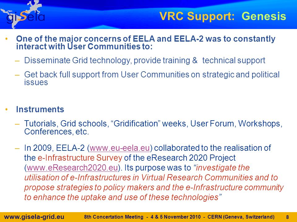 www.gisela-grid.eu Instruments –Tutorials, Grid schools, Gridification weeks, User Forum, Workshops, Conferences, etc. –In 2009, EELA-2 (www.eu-eela.e