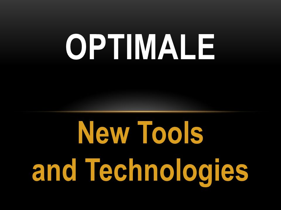 New Tools and Technologies OPTIMALE