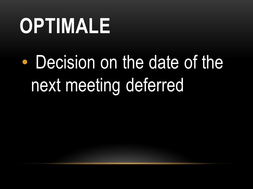 OPTIMALE Decision on the date of the next meeting deferred