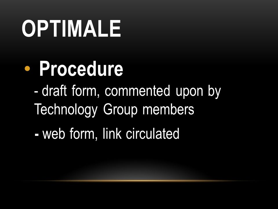 OPTIMALE Procedure - draft form, commented upon by Technology Group members - web form, link circulated
