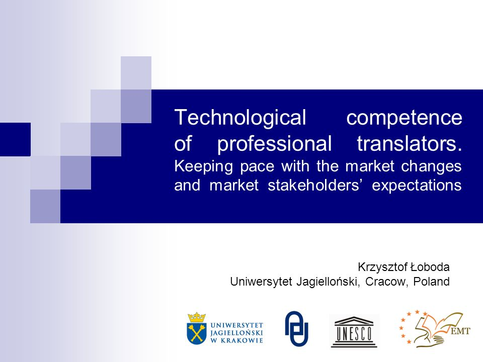 Technological competence of professional translators. Keeping pace with the market changes and market stakeholders expectations Krzysztof Łoboda Uniwe