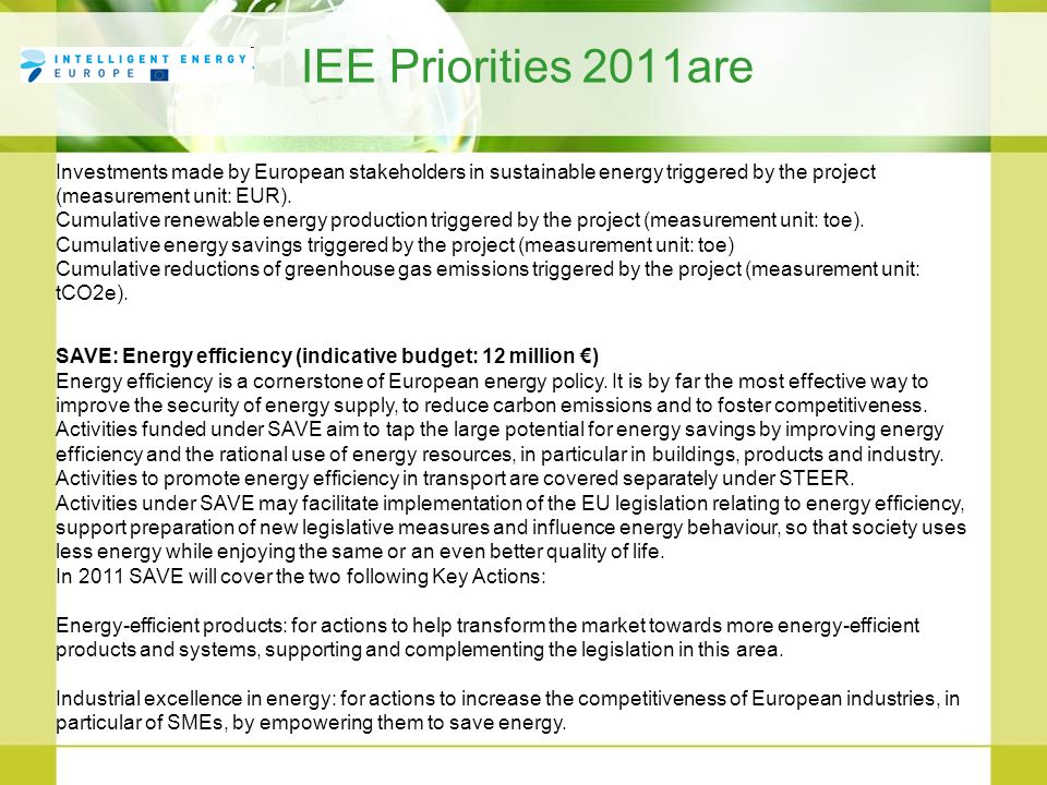 IEE Priorities 2011are Investments made by European stakeholders in sustainable energy triggered by the project (measurement unit: EUR). Cumulative re