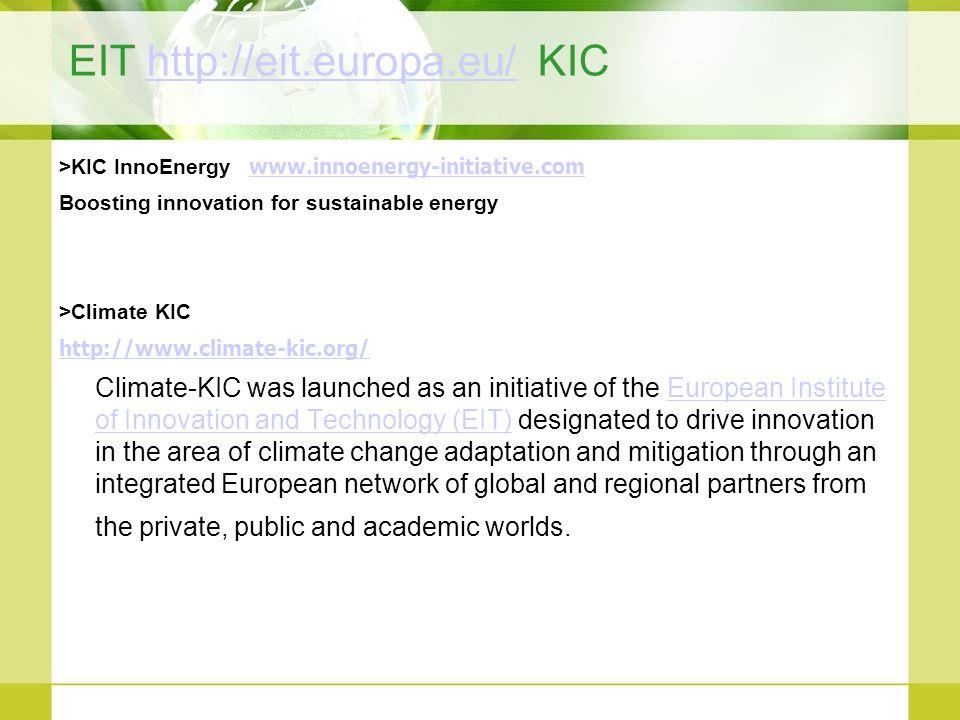 EIT http://eit.europa.eu/ KIChttp://eit.europa.eu/ >KIC InnoEnergy www.innoenergy-initiative.com www.innoenergy-initiative.com Boosting innovation for