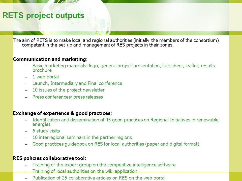 RETS project outputs The aim of RETS is to make local and regional authorities (initially the members of the consortium) competent in the set-up and m