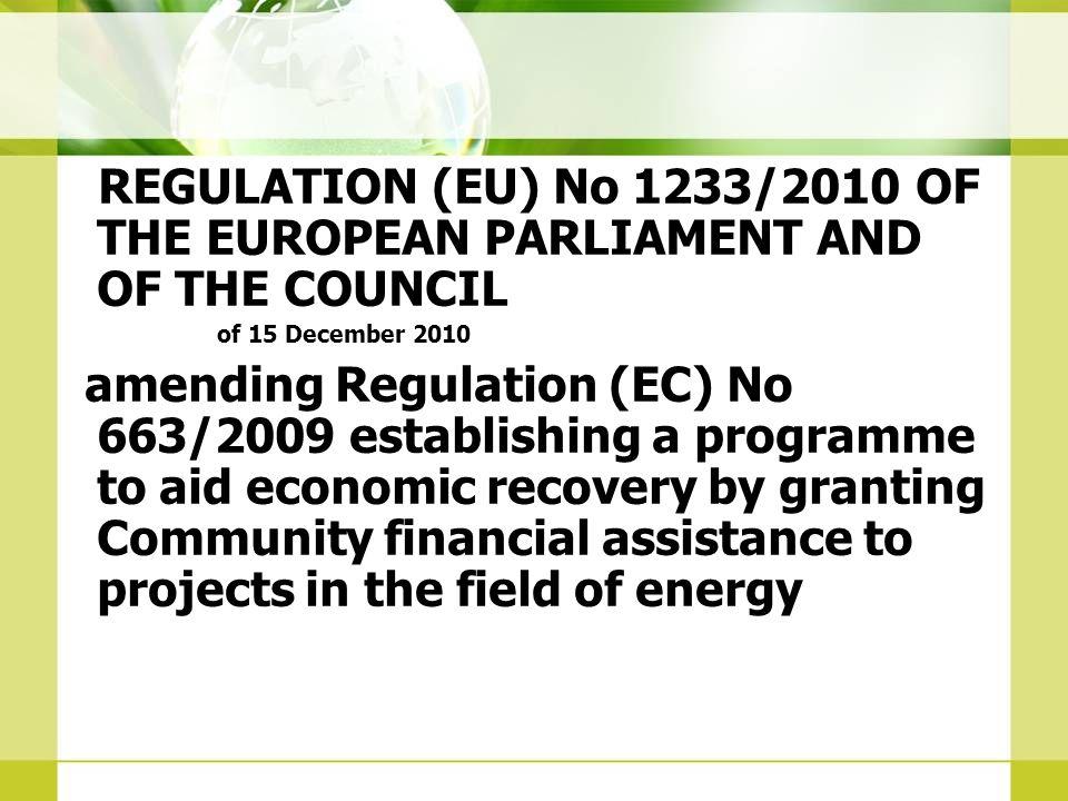REGULATION (EU) No 1233/2010 OF THE EUROPEAN PARLIAMENT AND OF THE COUNCIL of 15 December 2010 amending Regulation (EC) No 663/2009 establishing a pro