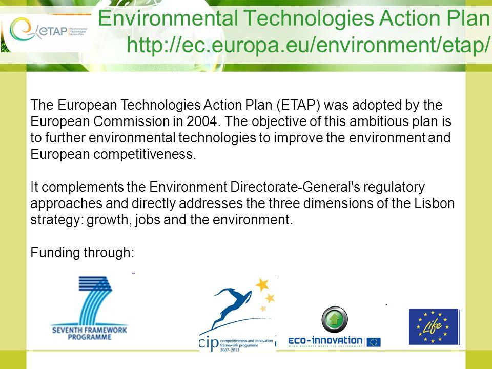 Environmental Technologies Action Plan http://ec.europa.eu/environment/etap/ The European Technologies Action Plan (ETAP) was adopted by the European