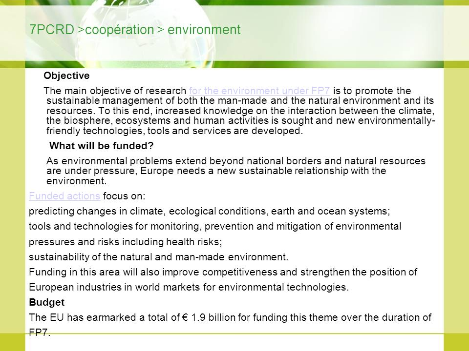 7PCRD >coopération > environment Objective The main objective of research for the environment under FP7 is to promote the sustainable management of bo