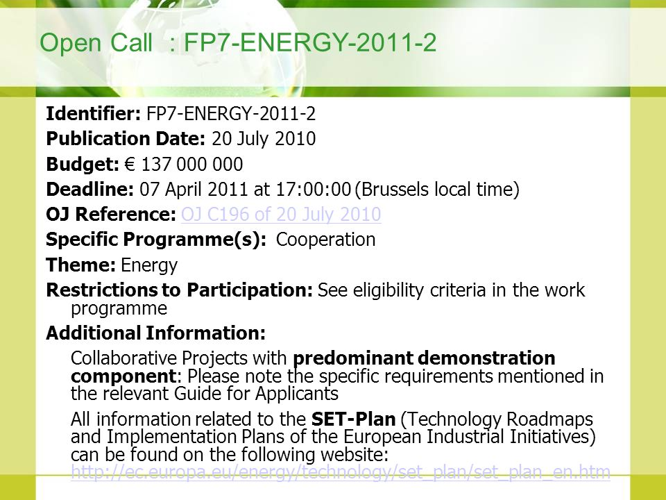 Open Call : FP7-ENERGY-2011-2 Identifier: FP7-ENERGY-2011-2 Publication Date: 20 July 2010 Budget: 137 000 000 Deadline: 07 April 2011 at 17:00:00 (Br