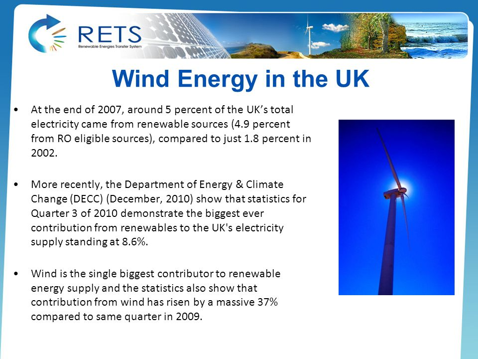 Wind Energy in the UK At the end of 2007, around 5 percent of the UKs total electricity came from renewable sources (4.9 percent from RO eligible sour