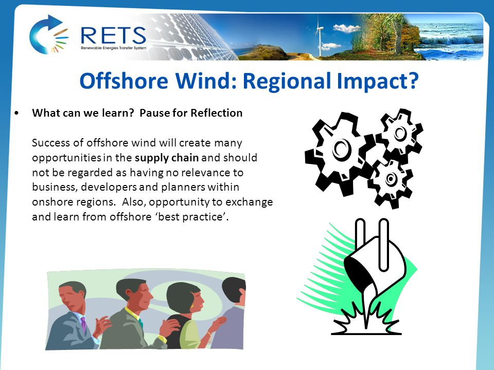 Offshore Wind: Regional Impact? What can we learn? Pause for Reflection Success of offshore wind will create many opportunities in the supply chain an