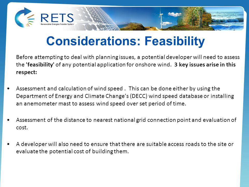 Considerations: Feasibility Before attempting to deal with planning issues, a potential developer will need to assess the feasibility of any potential application for onshore wind.