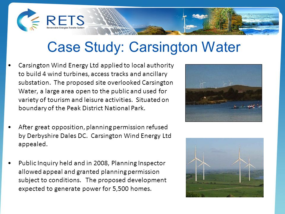 Case Study: Carsington Water Carsington Wind Energy Ltd applied to local authority to build 4 wind turbines, access tracks and ancillary substation. T