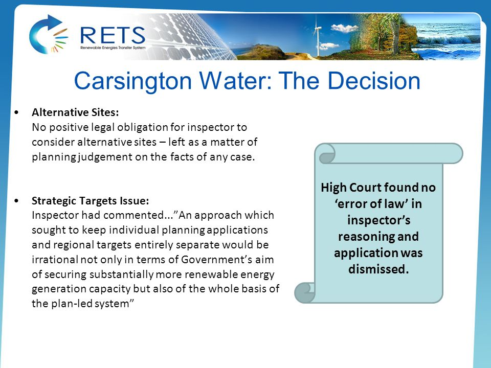 Carsington Water: The Decision Alternative Sites: No positive legal obligation for inspector to consider alternative sites – left as a matter of planning judgement on the facts of any case.