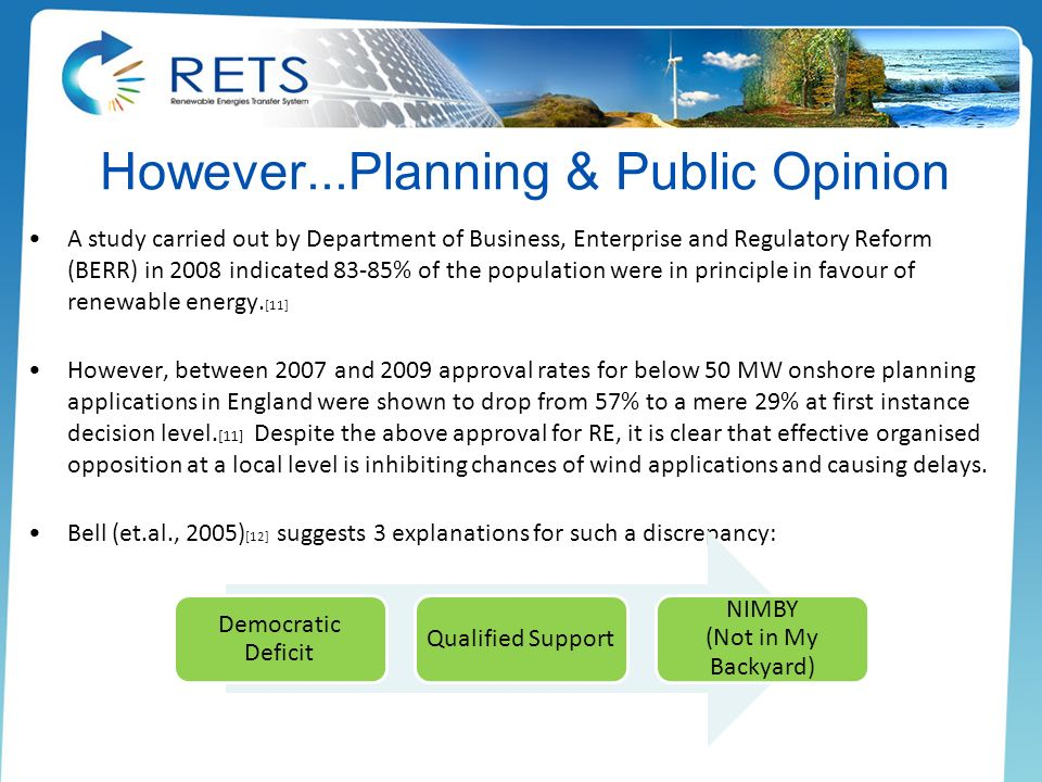 However...Planning & Public Opinion A study carried out by Department of Business, Enterprise and Regulatory Reform (BERR) in 2008 indicated 83-85% of the population were in principle in favour of renewable energy.