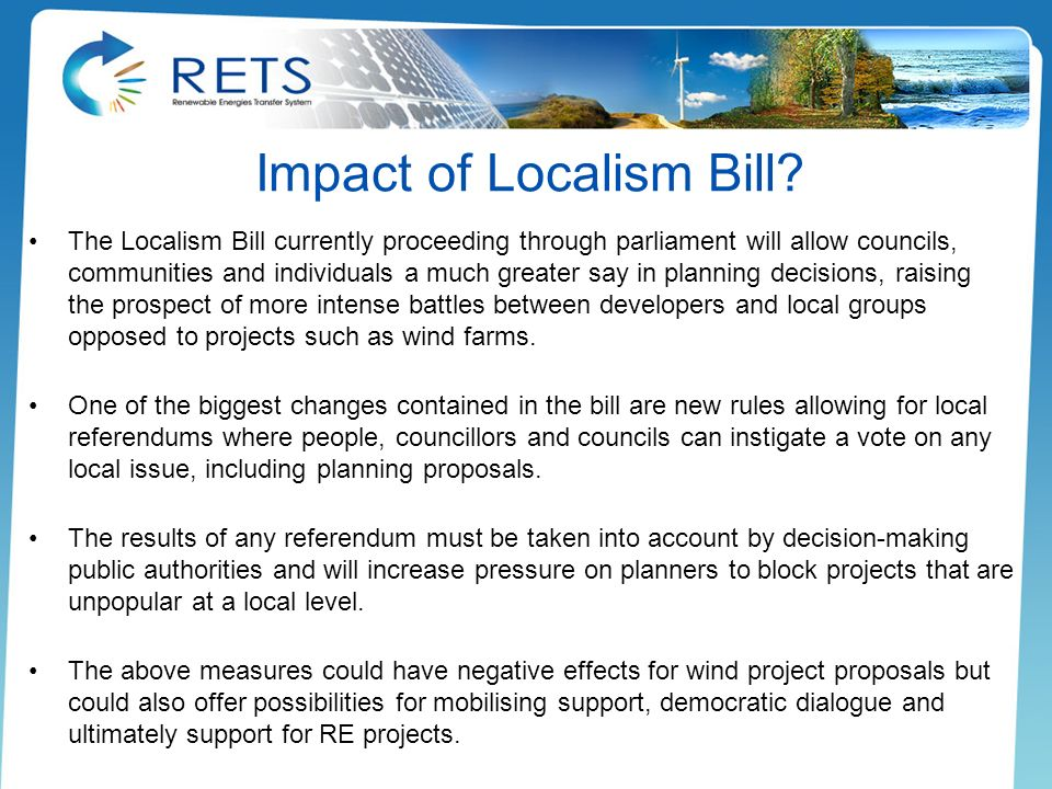 Impact of Localism Bill? The Localism Bill currently proceeding through parliament will allow councils, communities and individuals a much greater say